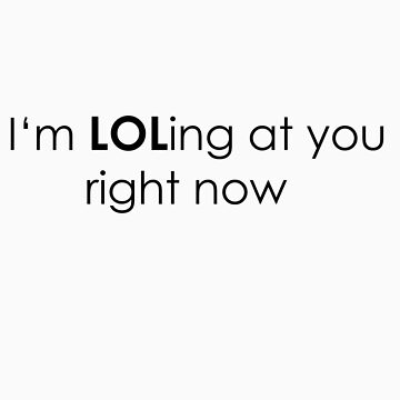 LOLing at you  by DaisyLuluLola