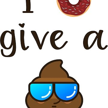 I Donut Give a Poop by maico