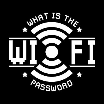Funny Wifi - What Is The Password - Internet Access Wireless Connection by stuch75