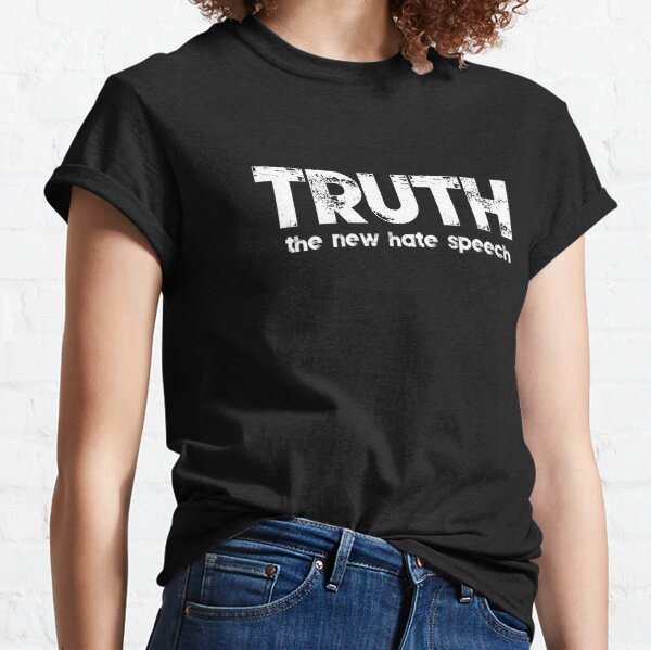 Truth The New Hate Speech Political Correctness T-Shirt Classic T-Shirt