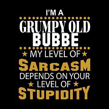 I Am A Grumpy Old BUBBE My Level of Sarcasm by 2APride