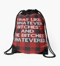 "I WAS LIKE ""WHATEVER BITCHES"", AND THE BITCHES WHATEVERED Drawstring Bag"