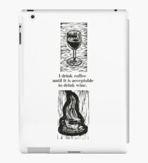 I drink coffee until it is acceptable to drink wine iPad Case/Skin