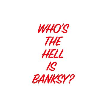 Who the hell is Banksy? by hypnotzd