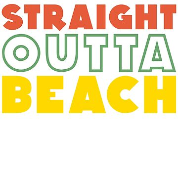 Straight outta beach funny beach saying by tamerch