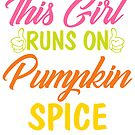This Girl Runs On Pumpkin Spice by Ruthie Spoonemore