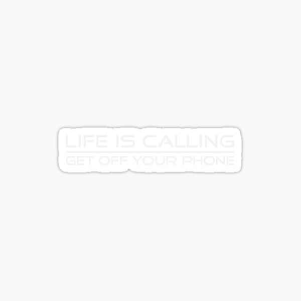 Life is Calling, Get Off the Phone Sticker