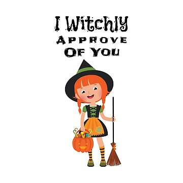 Funny Halloween I Witchly Approve Of You Dark by GrandmaMarilyn