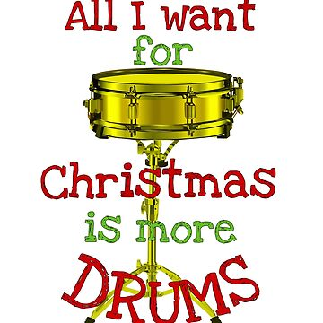 All I Want for Christmas is More Drums by StudioDesigns