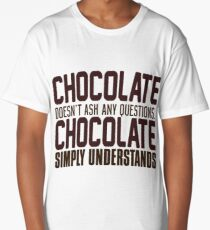 Chocolate Doesn't Ask Any Questions Long T-Shirt