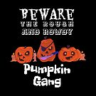 Funny Halloween Beware The Rough And Rowdy Pumpkin Gang by Marilyn Southmayd