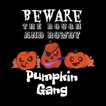Funny Halloween Beware The Rough And Rowdy Pumpkin Gang by GrandmaMarilyn