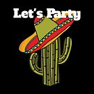 Funny Mexican Let's Party With Mexican Hat On Cactus by Marilyn Southmayd