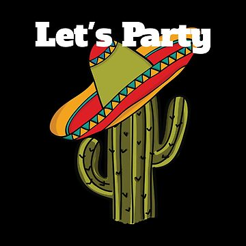 Funny Mexican Let's Party With Mexican Hat On Cactus by GrandmaMarilyn