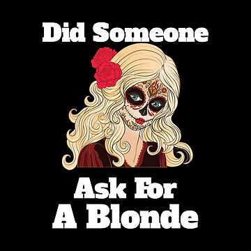 Funny Mexican Did Someone Ask For A Blonde Sugar Skull by GrandmaMarilyn