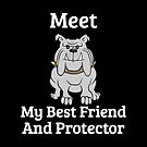 Funny Dog Bulldog Meet My Best Friend And Protector by Marilyn Southmayd