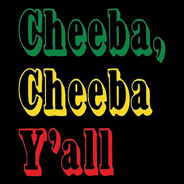 Cheeba Cheeba Y'all by forgottentongue