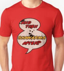 """And Then Shawarma After?"" Unisex T-Shirt"