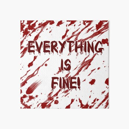 Everything is Fine! Art Board Print