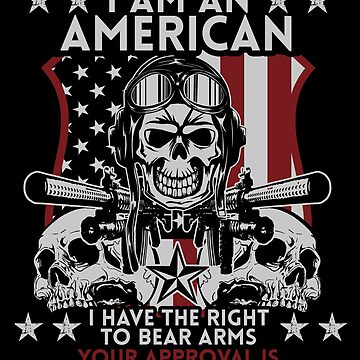 I am An American Right To Bear Arms 2nd Amendment Veteran by djpraxis