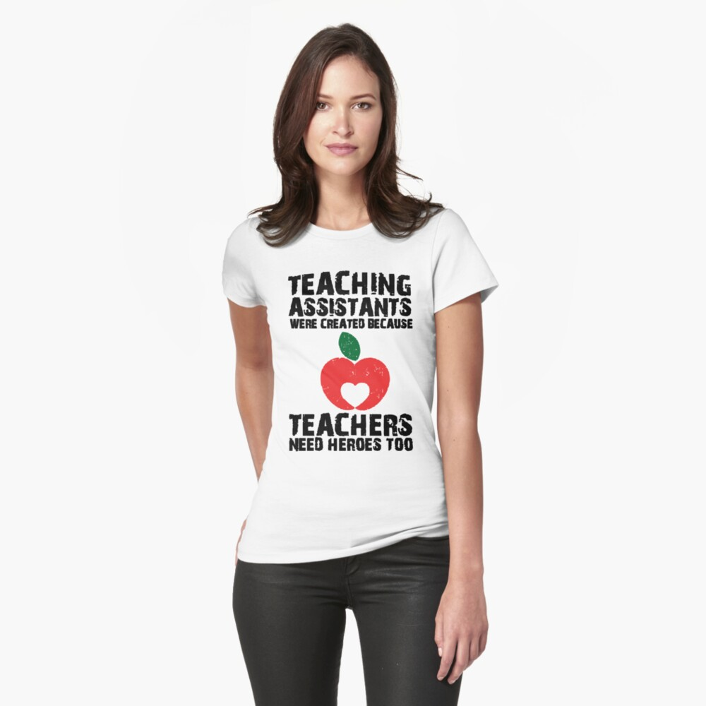 Teaching Assistants Were Created Because Teachers Need Heroes Too T-Shirt Fitted T-Shirt