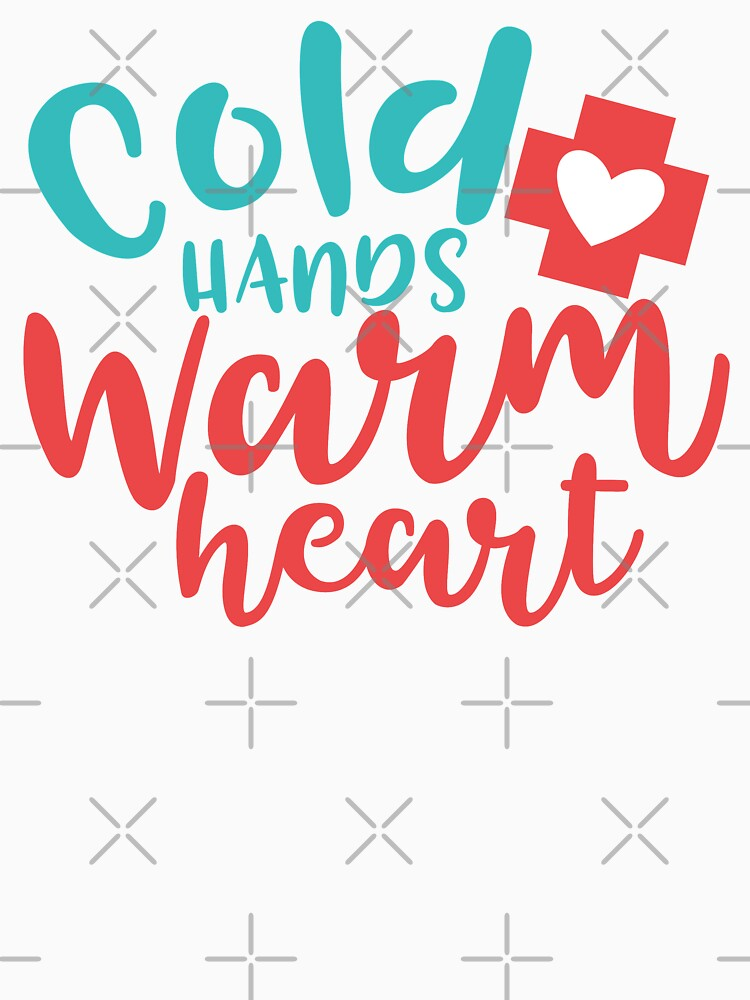 Cold Hands Warm Heart T-shirt by wantneedlove