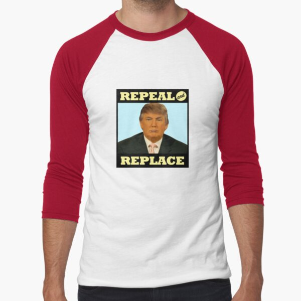 Repeal and Replace Baseball ¾ Sleeve T-Shirt