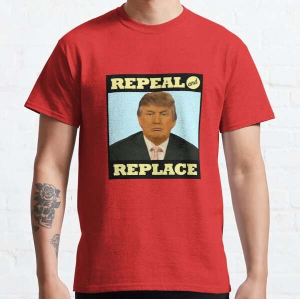 Repeal and Replace Classic T-Shirt