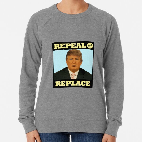 Repeal and Replace Lightweight Sweatshirt