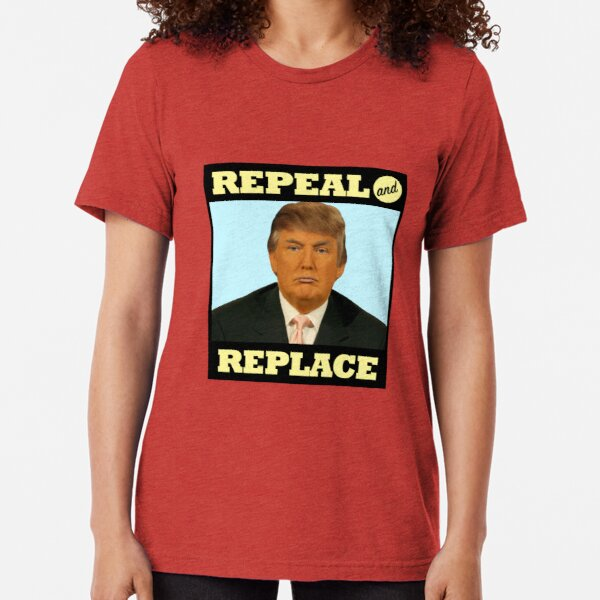 Repeal and Replace Tri-blend T-Shirt