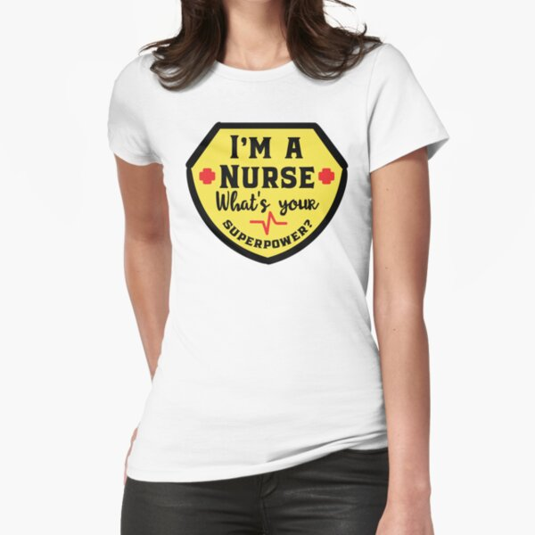 I'm A Nurse   What's Your Superpower T-shirt Fitted T-Shirt