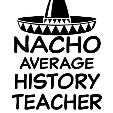Nacho Average History Teacher Shirt Funny T-shirt gift by worksaheart
