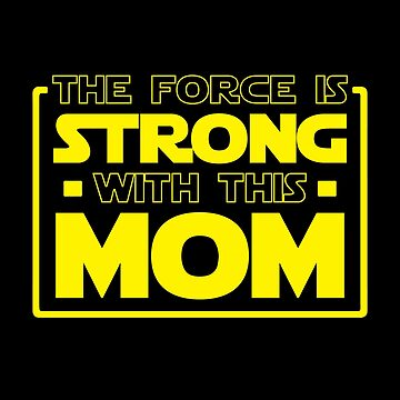 The Force Is Strong With This Mom (Mother) by fromherotozero