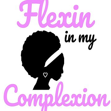 Flexin in my complexion afro black by Discofunkster