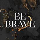 Be Brave by Elisabeth Fredriksson