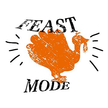 Thanksgiving Apparel Feast Mode Turkey Novelty Gift  by arnaldog