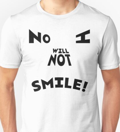 NO I WILL NOT SMILE! T-Shirt