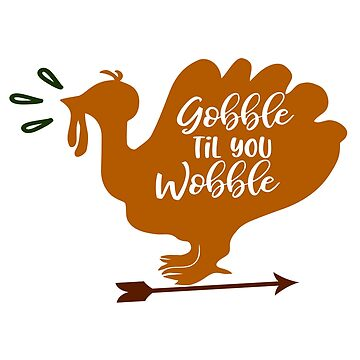 Funny Thanksgiving Gift Gobble Til You Wobble Turkey Shirt  by arnaldog
