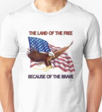 THE LAND OF THE FREE BECAUSE OF THE BRAVE Unisex T-Shirt