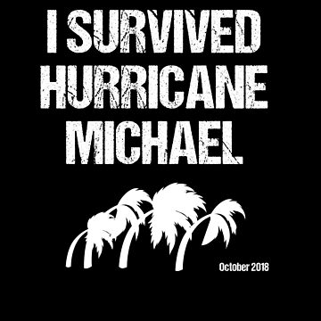 I Survived Hurricane Michael In Florida 2018 by Lunaco