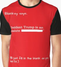 "Blanksy says, ""President Trump is.."" Graphic T-Shirt"