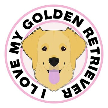 I Love My Golden Retriever by CafePretzel