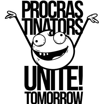 Funny Procrastination Procrastinator Procrastinate Motivational by LoveAndSerenity