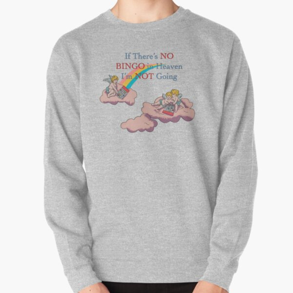 If there's no bingo in heaven I'm not going Pullover Sweatshirt