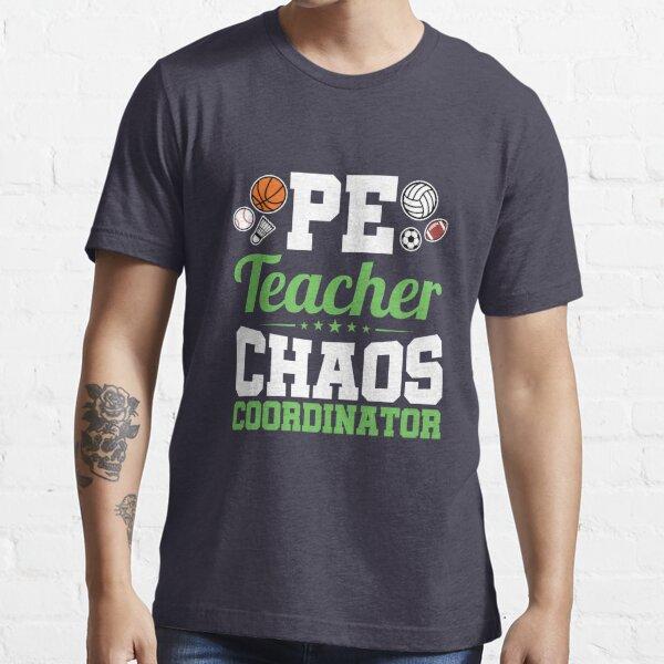 PE Teacher Chaos Coordinator Physical Education  Essential T-Shirt