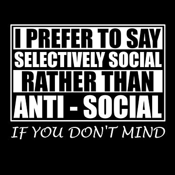 Anti Social Introvert Gifts I'm Not Anti Social I'm Selectively Social by chriswilson111