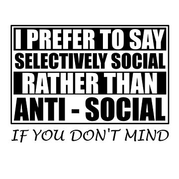 Anti Social Introverts I'm Not Socially Awkward I'm Socially Selective by chriswilson111