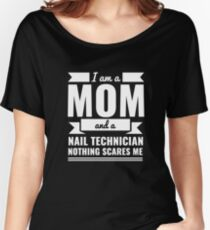 Mom Nail Technician Nothing Scares me Mama Mother's Day Graduation Women's Relaxed Fit T-Shirt