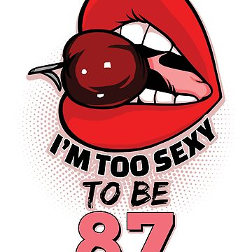 87th Birthday Shirt - I'm Too Sexy To Be 87 by wantneedlove