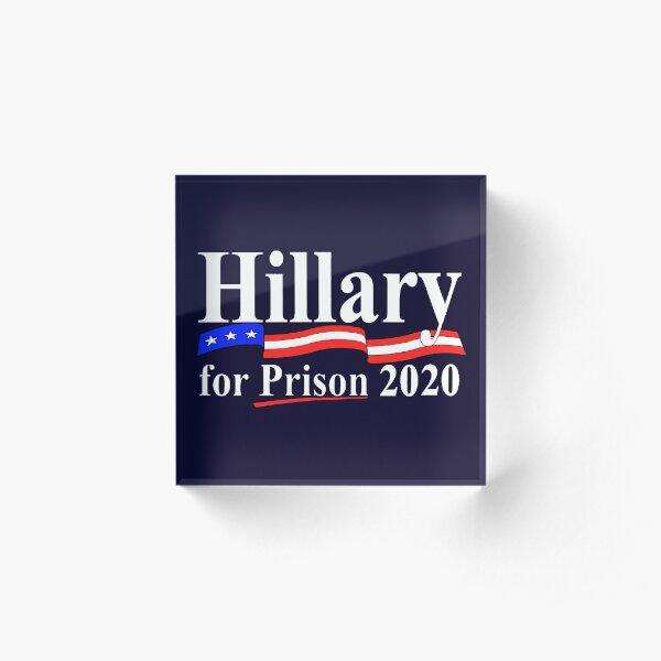 Hillary for prison 2020 Acrylic Block